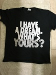 """A guard at the aquarium the other day read my shirt and said, """"I have a dream."""" """"yeah? What is it?"""" I asked. """"To own my own business,"""" he said. What is YOUR dream?"""